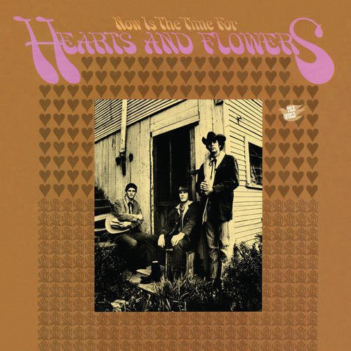 Now Is The Time For Hearts and Flowers [180 Gram Vinyl] [Reissued]