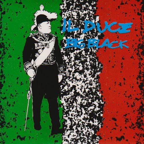 Big Black - Il Duce [Reissue]