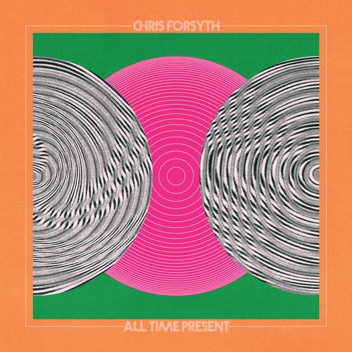 Chris Forsyth - All Time Present [LP]