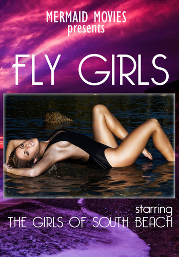 Mermaid Movies Presents: Fly Girls - The Girls Of South Beach