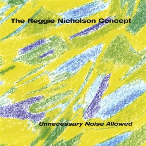 Nicholson, Reggie Concept : Unnecessary Noise Allowed