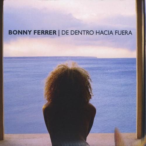 Bonny Ferrer - De Dentro Hacia Fuera