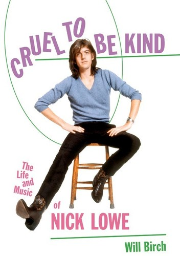 - Cruel to Be Kind: The Life and Music of Nick Lowe