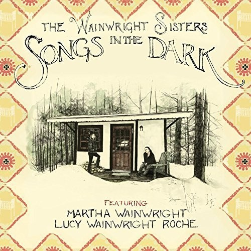 The Wainwright Sisters - Songs in the Dark