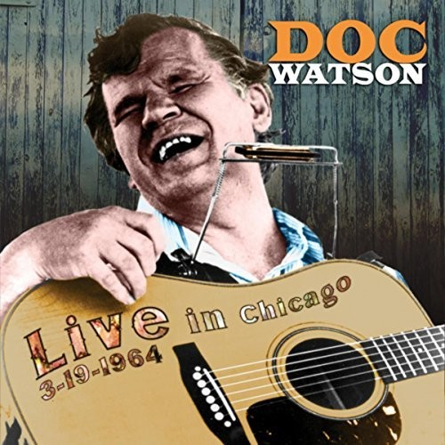 Doc Watson - Doc Watson - Live From Chicago, March 1964: Vol. 1