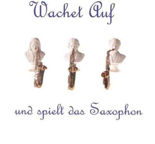 Wachet Auf Und Spielt Das Saxophon