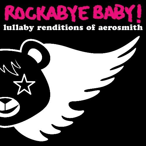 Rockabye Baby! Lullaby Renditions Of Aerosmith