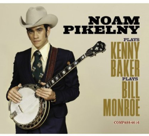 Noam Pikelny - Noam Pikelny Plays Kenny Baker Plays Bill Monroe