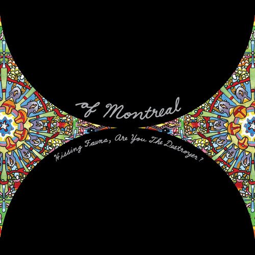 Of Montreal - Hissing Fauna Are You The Destroyer [Download Included]