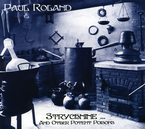 Paul Roland - Strychnine & Other Potent Poisons (Dig) (Ita)