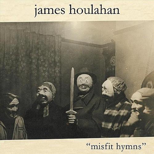 James Houlahan - Misfit Hymns