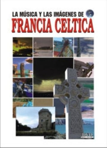 La Musica y Las Imagenes: Francia Celtica (Celtic