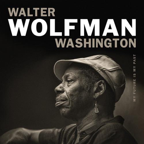 Walter 'Wolfman' Washington - My Future Is My Past