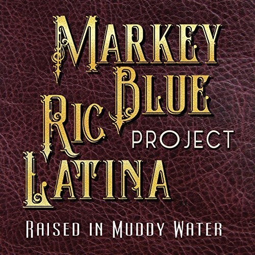Markey Blue Ric Latina Project - Raised In Muddy Water