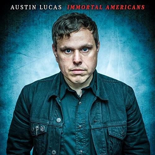 Austin Lucas - Immortal Americans