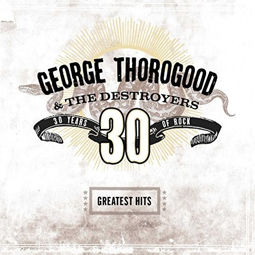 George Thorogood & The Destroyers - Greatest Hits: 30 Years of Rock [LP]