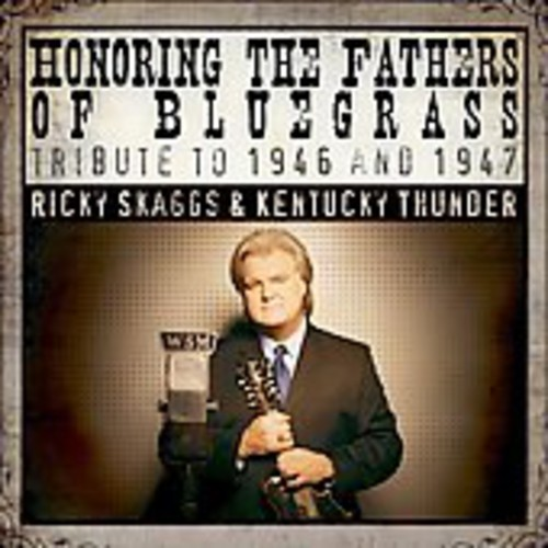 Ricky Skaggs & Kentucky Thunder - Honoring The Fathers Of Bluegrass Tribute To 1946 and  1947