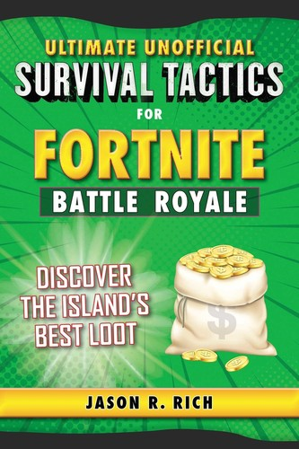 - Ultimate Unofficial Survival Tactics for Fortnite Battle Royale: Discover the Island's Best Loot