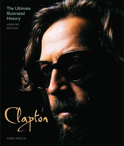 - Clapton: The Ultimate Illustrated History (Updated Edition)