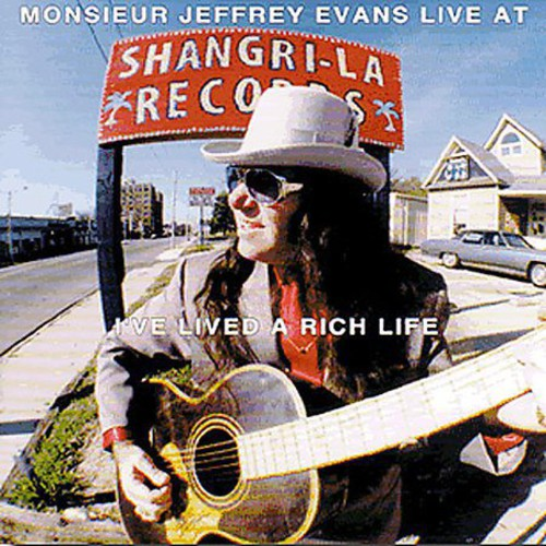 Monsieur Jeffrey Evans - I've Lived A Rich Life (Live At Shangri La Records