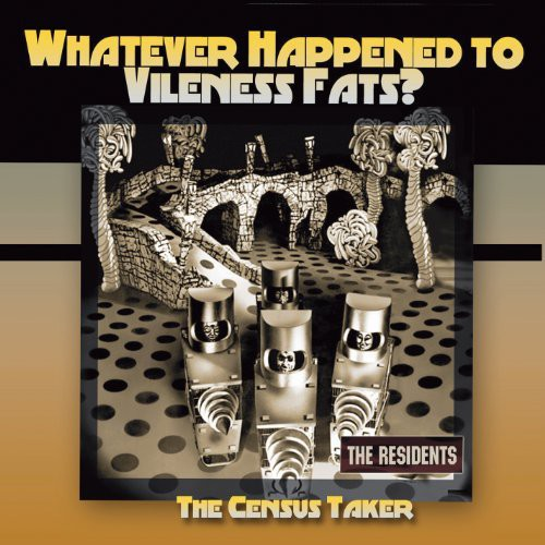 The Residents - Whatever Happened to Vileness Fats