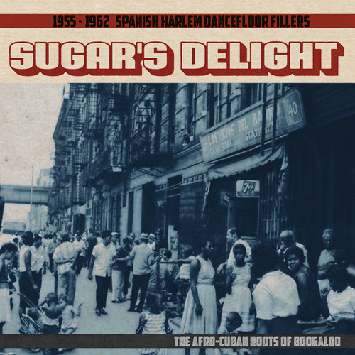 Sugar's Delight: 1955-1962 Spanish Harlem Dancefloor Fillers - TheAfro-Cuban Roots of Boogaloo