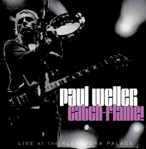 Paul Weller - Catch-Flame! Live At The Alexandrea Palace