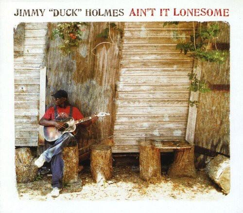 """Jimmy """"Duck"""" Holmes - Ain't It Lonesome"""