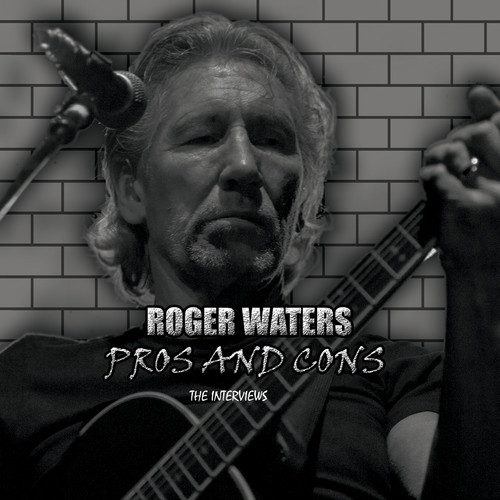 Roger Waters-Pros and Cons The Interviews