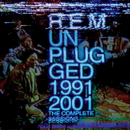 R.E.M.-Unplugged 1991/2001: The Complete Sessions