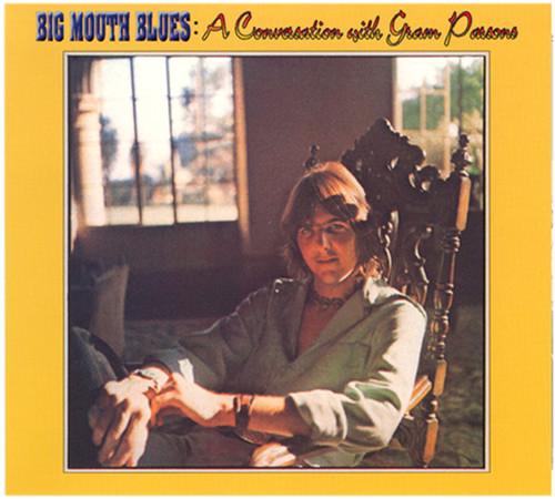 Gram Parsons - Big Mouth Blues: A Conversation with Gram Parsons