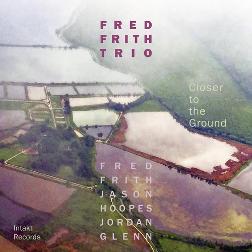 Fred Frith - Closer to the Ground