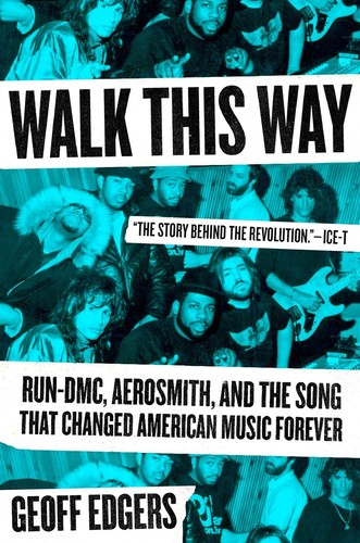 - Walk This Way: Run-DMC, Aerosmith, and the Song that Changed American Music Forever