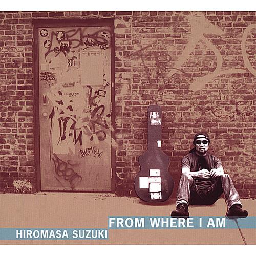 Hiromasa Suzuki - From Where I Am