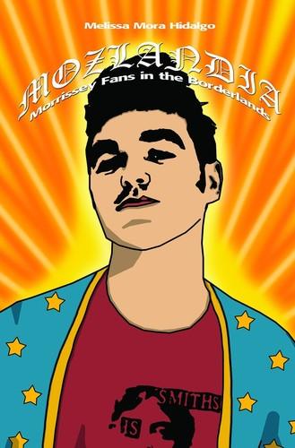 - Mozlandia:Morrissey Fans in the Borderlands