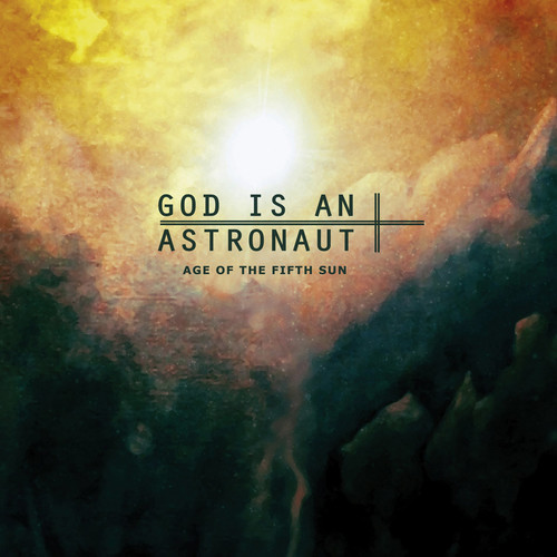 God Is An Astronaut - Age Of The Fifth Sun (Uk)