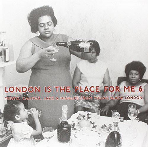 London Is the Place for Me 6: Mento, Calypso, Jazz & Highlife from