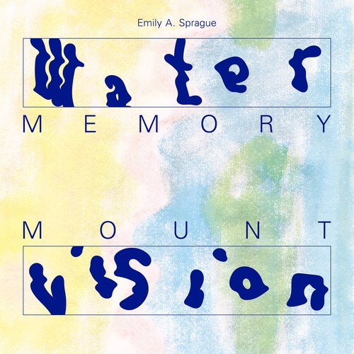 Emily Sprague - Water Memory / Mount Vision
