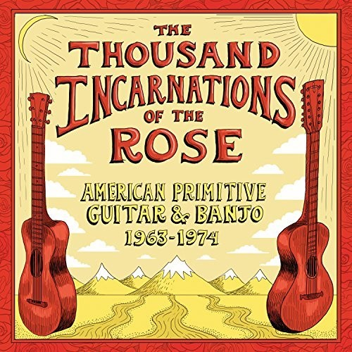 Thousand Incarnations Of The Rose American / Var - The Thousand Incarnations Of The Rose: American Primitive Guitar & Banjo 1963-1974