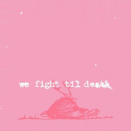 We Fight Til Death