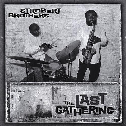 Strobert Brothers the Last Gathering