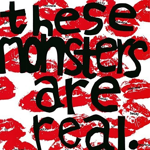 Heavens To Betsy - These Monsters Are Real [Download Included]