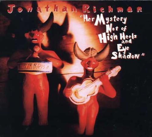 Jonathan Richman - Her Mystery Not Of High Heels and Eye Shadow