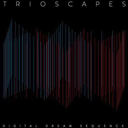 Trioscapes - Digital Dream Sequence