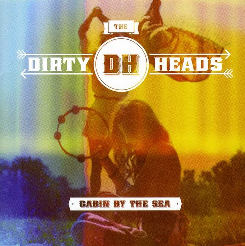 Dirty Heads - Cabin By The Sea [Import]