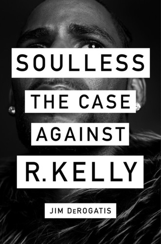 - Soulless: The Case Against R. Kelly