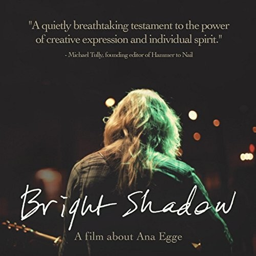Bright Shadow Documentary, A Film About Ana Egge
