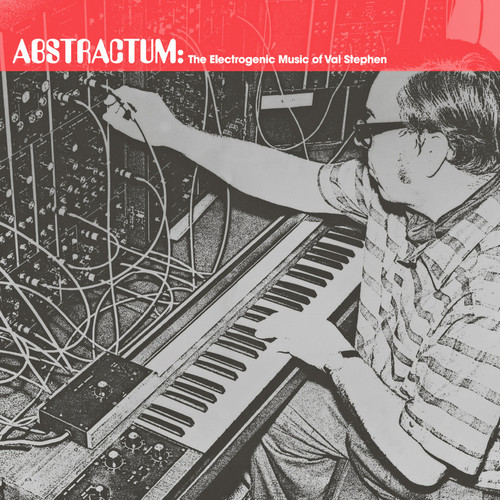 Abstractum: The Electrogenic Music of Val Stephen