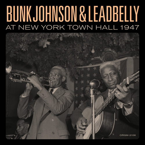 Bunk Johnson & Lead Belly - Bunk Johnson & Leadbelly At New York Town Hall 1947