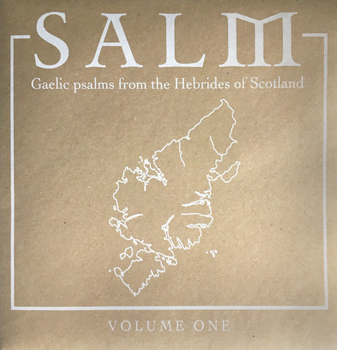 Salm: Gaelic Psalms from the Hebrides of Scotland, Volume One